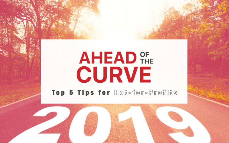 Ahead of the Curve: Top 5 Tips for Not-for-Profits in 2019