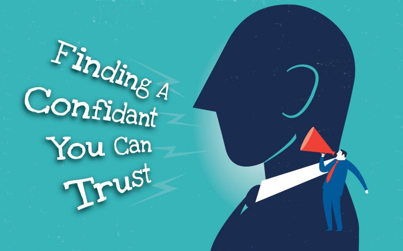 Finding a Confidant You Can Trust