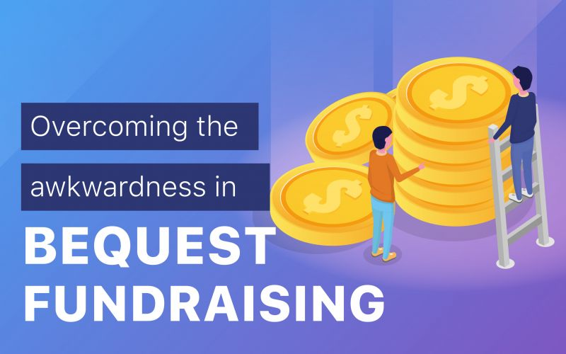 Overcoming the Awkwardness in Bequest Fundraising
