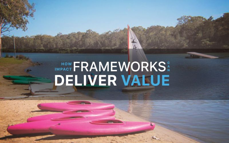 How Impact Frameworks Can Deliver Value