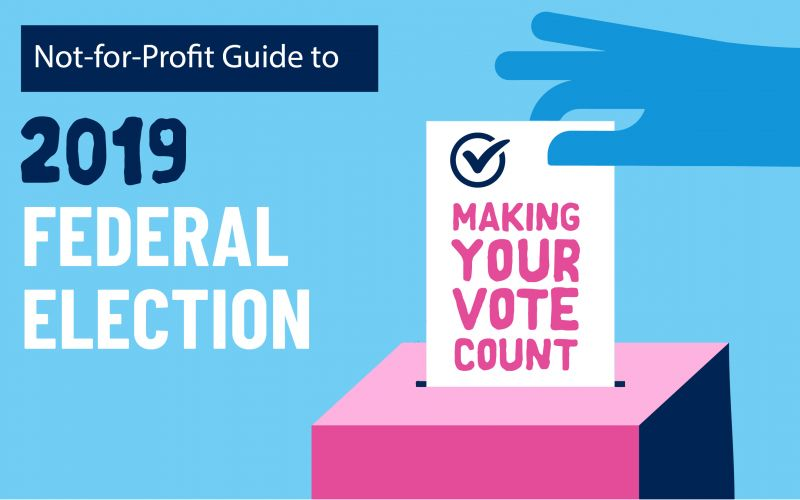 Not-for-Profit Guide to the 2019 Federal Election