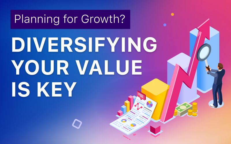 Planning for Growth? Diversifying your Value is Key